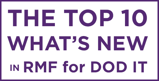 The Top 10 List of What is New in RMF for DoD IT