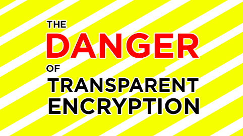 The Danger of Transparent Encryption