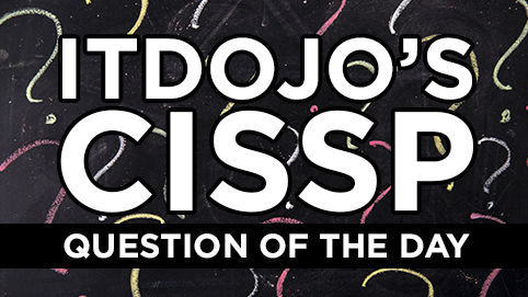 CISSP Question of the Day by ITdojo