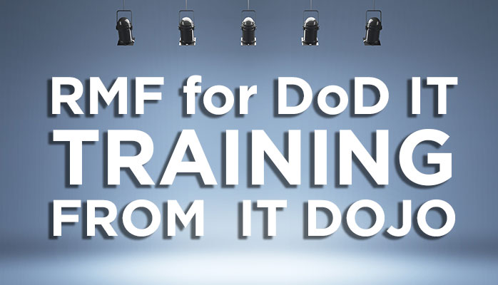 RMF for DoD IT Training from IT Dojo - Virginia, San Diego, Huntsville, Colorado