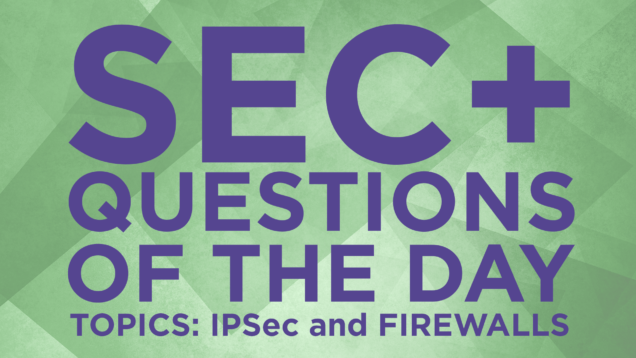 Security+ Practice Question of the Day - Colin Weaver - IT Dojo - Exam Cram