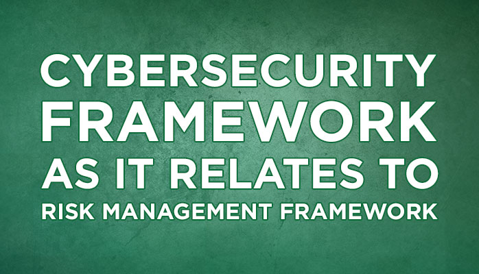 Cybersecurity Framework and RMF