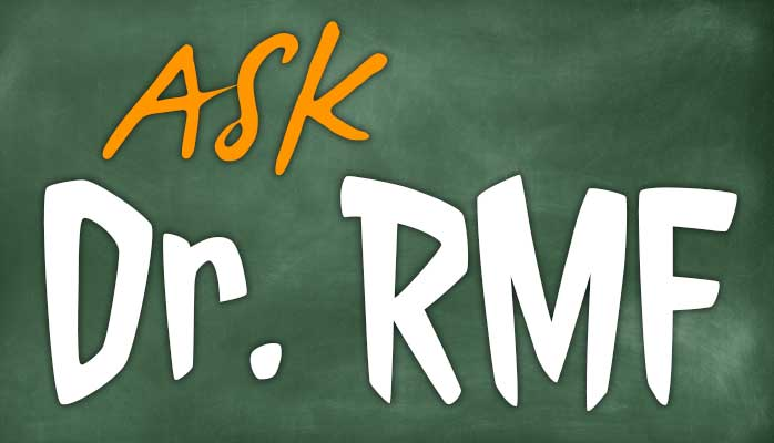 Ask Dr. RMF